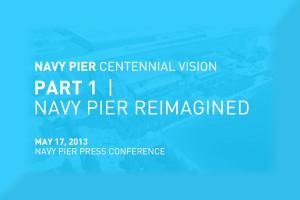 Navy Pier Centennial Vision - Part 1 Navy Pier Reimagined