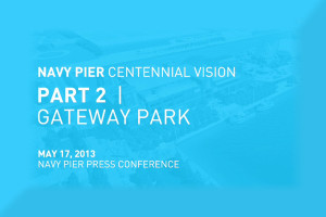 Navy Pier Centennial Vision - Part 2 Gateway Park