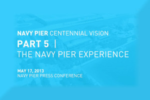 Navy Pier Centennial Vision - Part 5 The Navy Pier Experience