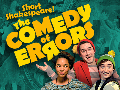 Short Shakespeare! The Comedy of Errors<br />January 25-February 29, 2020